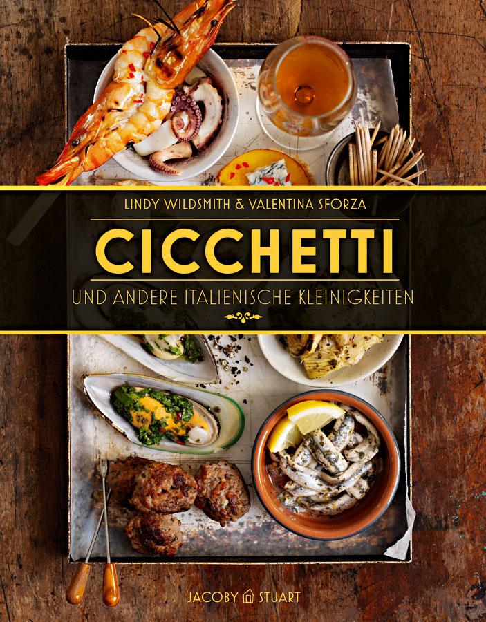 """""""Cicchetti"""" - ein Kochbuch von Lindy Wildsmith und Valentina Sforza"""